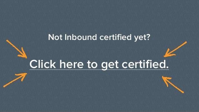 Not Inbound certified yet? Click here to get certified.