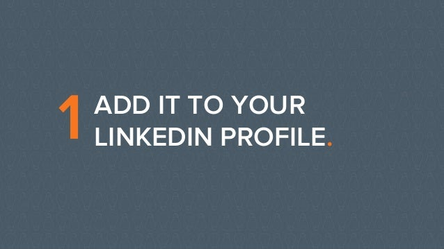 ADD IT TO YOUR LINKEDIN PROFILE.1