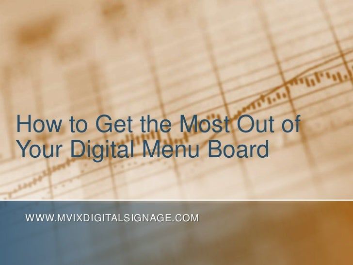 How to Get the Most Out ofYour Digital Menu BoardWWW.MVIXDIGITALSIGNAGE.COM