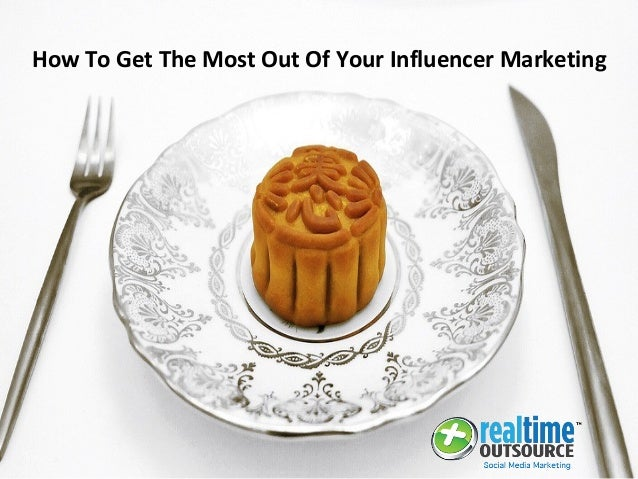 How To Get The Most Out Of Your Influencer Marketing