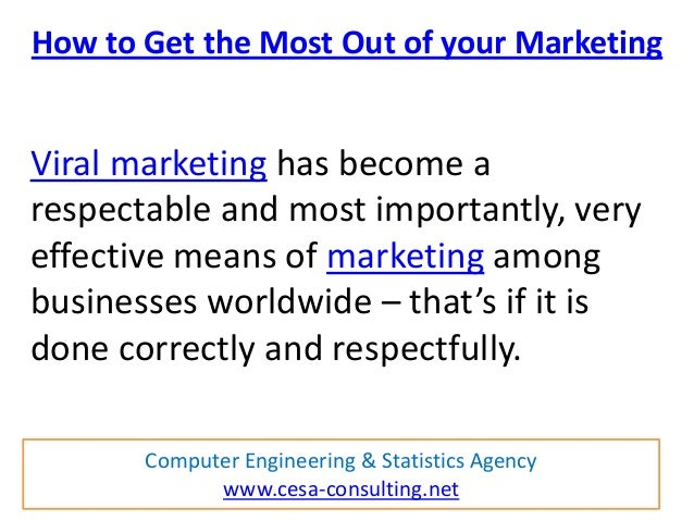 How to Get the Most Out of your MarketingViral marketing has become arespectable and most importantly, veryeffective means...