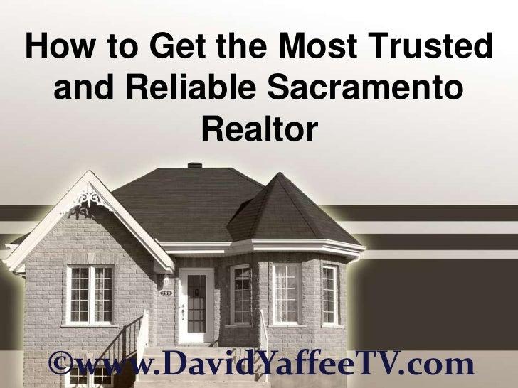How to Get the Most Trusted and Reliable Sacramento Realtor<br />©www.DavidYaffeeTV.com<br />