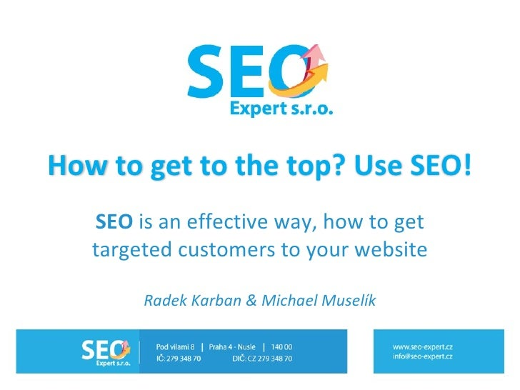 SEO  is an   effective way, how to get targeted customers to your website Radek Karban  &  Michael Muselík How to get to t...