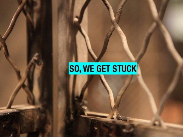 SO, WE GET STUCK