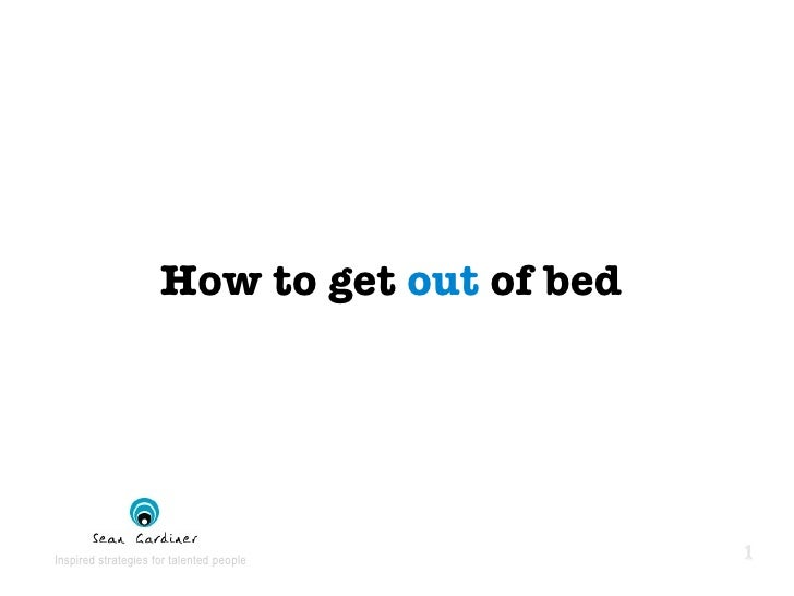 How to get  out  of bed