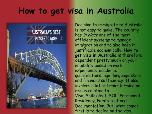 How to get visa in Australia Decision to immigrate to Australia is not easy to make. The country has in place one of the m...