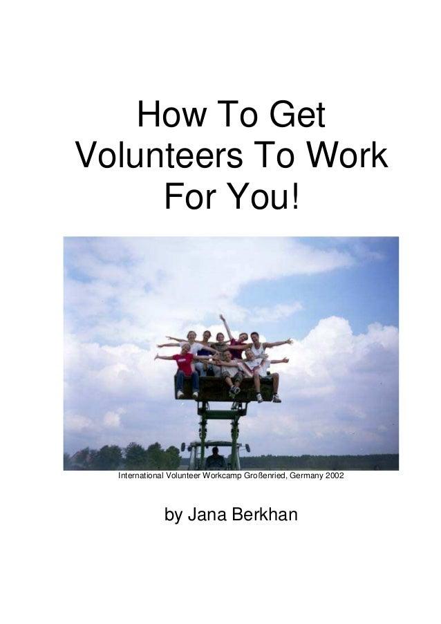 How To Get Volunteers To Work For You! International Volunteer Workcamp Großenried, Germany 2002 by Jana Berkhan