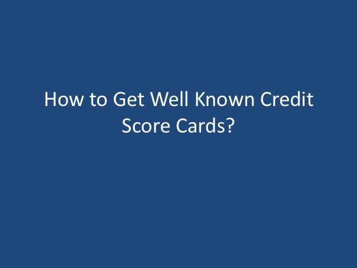 How to Get Well Known Credit Score Cards?<br />