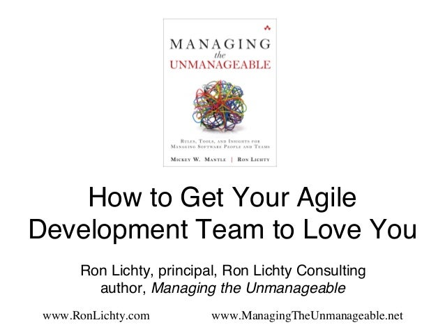 How to Get Your Agile Development Team to Love You!! ! !Ron Lichty, principal, Ron Lichty Consulting