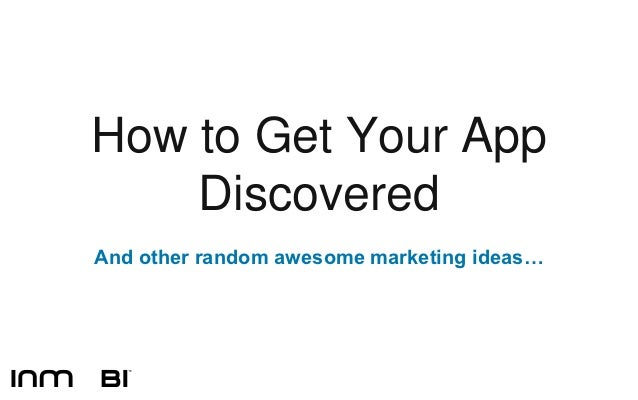 How to Get Your App    DiscoveredAnd other random awesome marketing ideas…