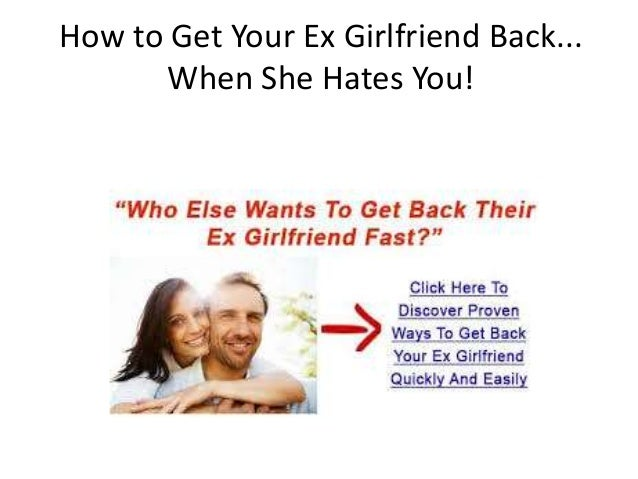 How to get a ex girlfriend back that hates you