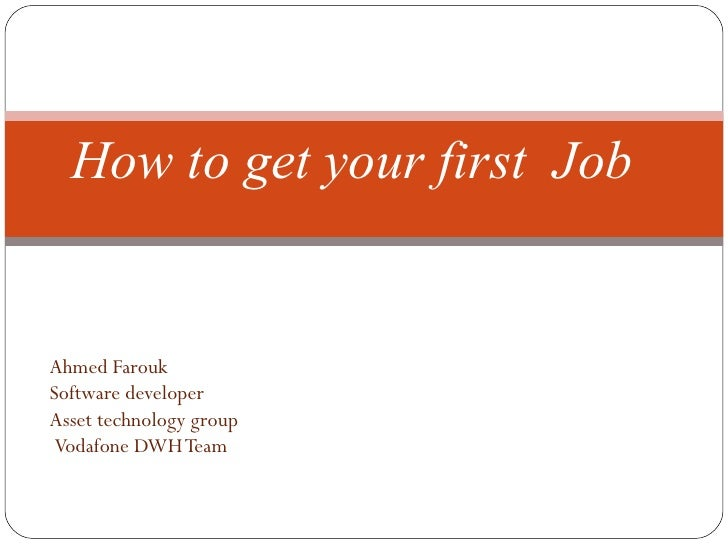 Ahmed Farouk Software developer Asset technology group Vodafone DWH Team How to get your first  Job