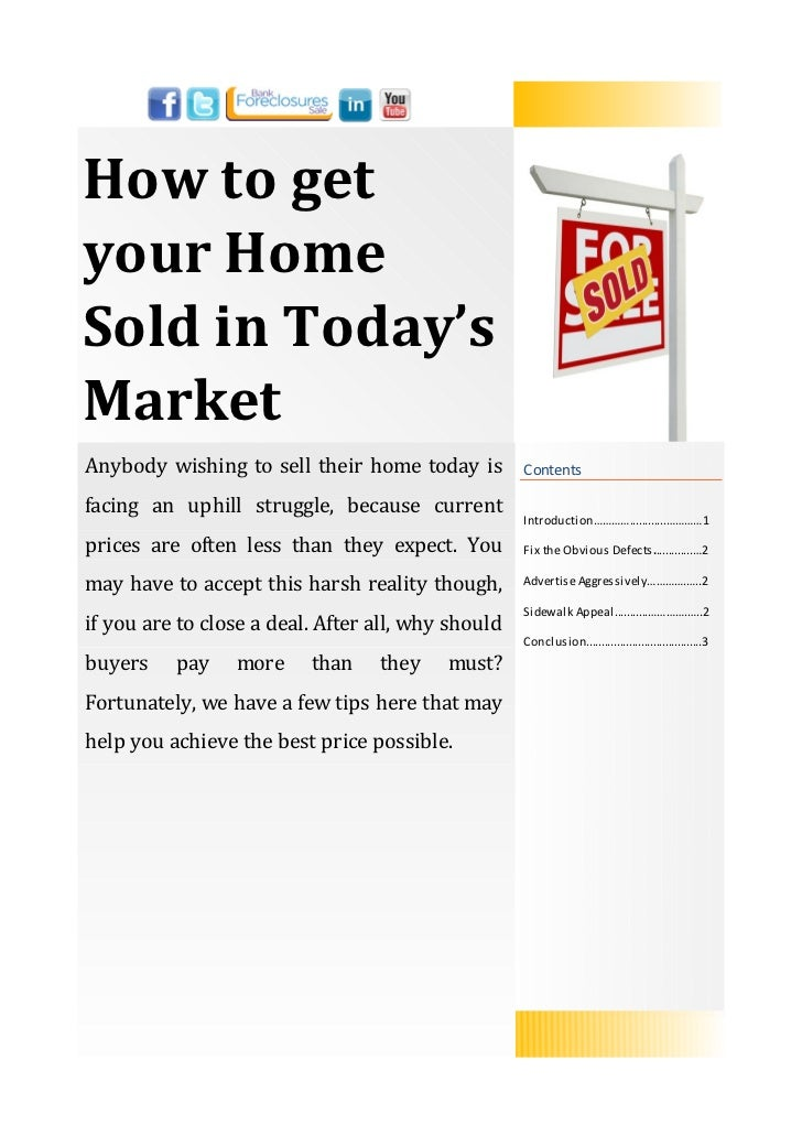 How to getyour HomeSold in Today'sMarketAnybody wishing to sell their home today is         Contentsfacing an uphill strug...