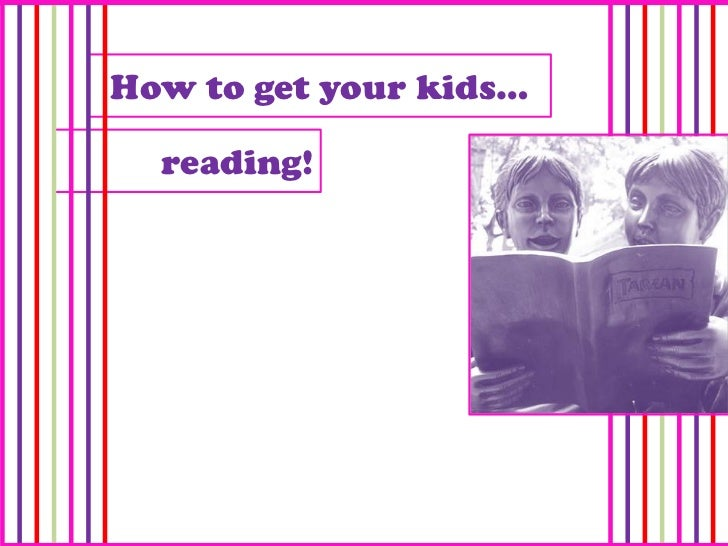 How to get your kids…  reading!