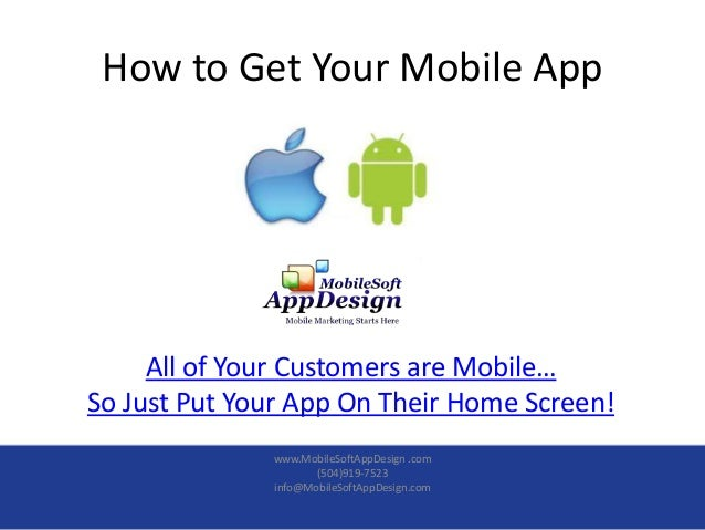 How to Get Your Mobile App     All of Your Customers are Mobile…So Just Put Your App On Their Home Screen!              ww...