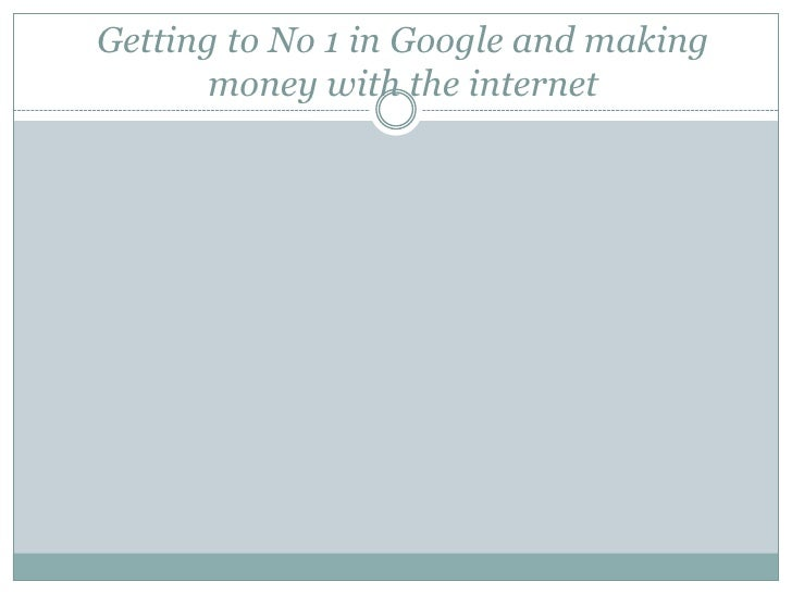 Getting to No 1 in Google and making money with the internet <br />