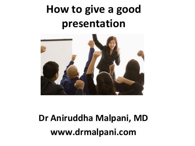 How to give a good   presentationDr Aniruddha Malpani, MD   www.drmalpani.com