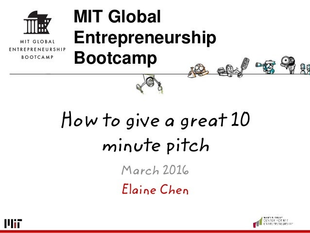 Elaine Chen MIT Global Entrepreneurship Bootcamp How to give a great 10 minute pitch March 2016