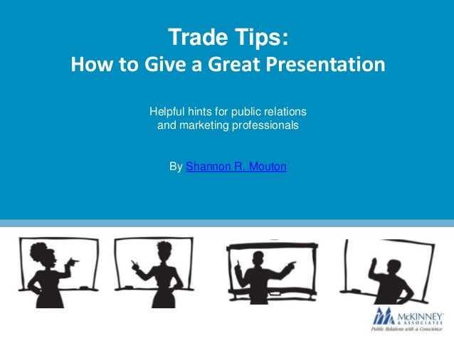Trade Tips: How to Give a Great Presentation Helpful hints for public relations and marketing professionals  By Shannon R....