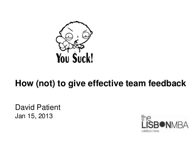 How (not) to give effective team feedbackDavid PatientJan 15, 2013