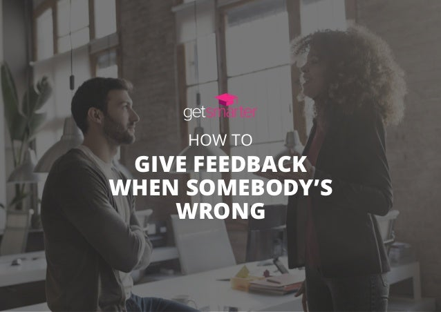 HOW TO GIVE FEEDBACK WHEN SOMEBODY'S WRONG