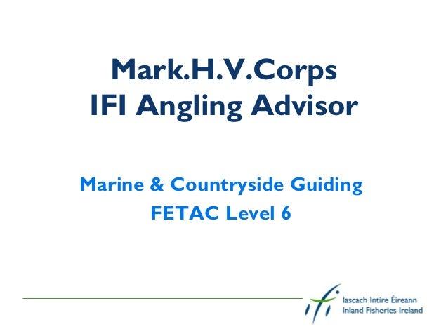 Mark.H.V.Corps IFI Angling AdvisorMarine & Countryside Guiding       FETAC Level 6