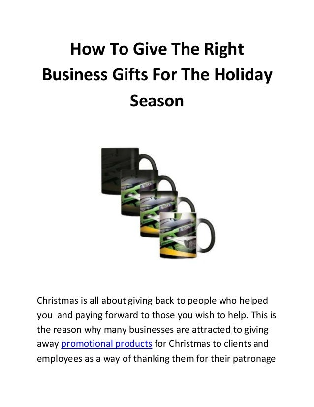 How To Give The Right Business Gifts For The Holiday Season  Christmas is all about giving back to people who helped you a...