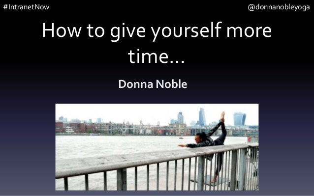 How to give yourself more time… Donna Noble #IntranetNow @donnanobleyoga