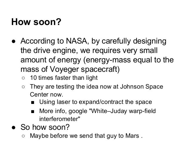 How soon? ● According to NASA, by carefully designing the drive engine, we requires very small amount of energy (energy-ma...