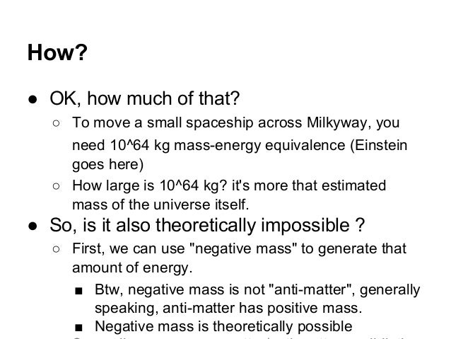 How? ● OK, how much of that? ○ To move a small spaceship across Milkyway, you need 10^64 kg mass-energy equivalence (Einst...