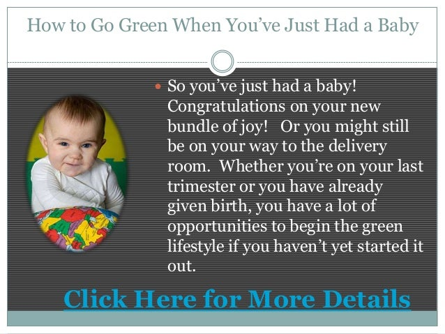 How to Go Green When You've Just Had a Baby So you've just had a baby!Congratulations on your newbundle of joy! Or you mi...
