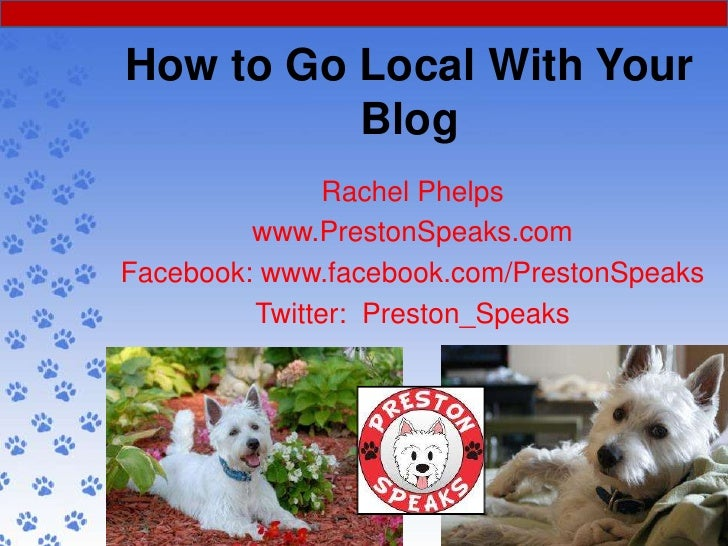 How to Go Local With Your          Blog               Rachel Phelps         www.PrestonSpeaks.comFacebook: www.facebook.co...