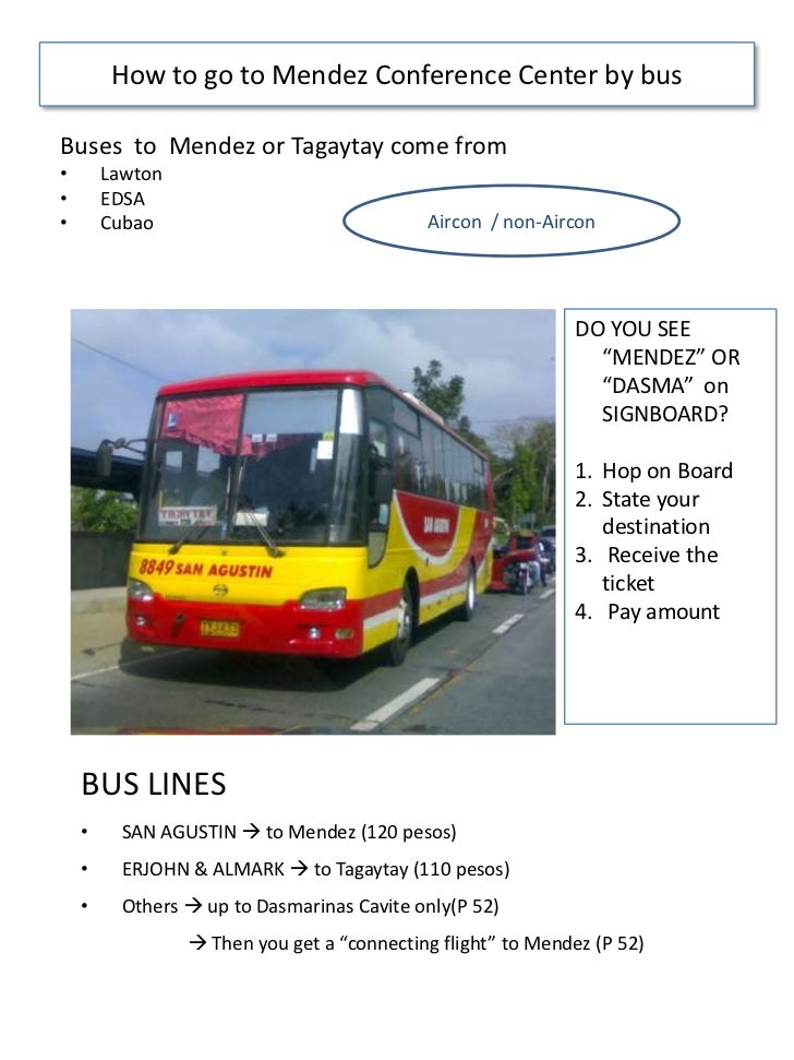 How to go to Mendez Conference Center by bus<br />Buses  to  Mendez or Tagaytay come from <br /><ul><li>Lawton