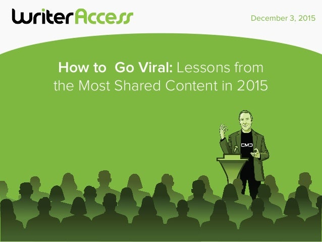 December 3, 2015 How to Go Viral: Lessons from the Most Shared Content in 2015