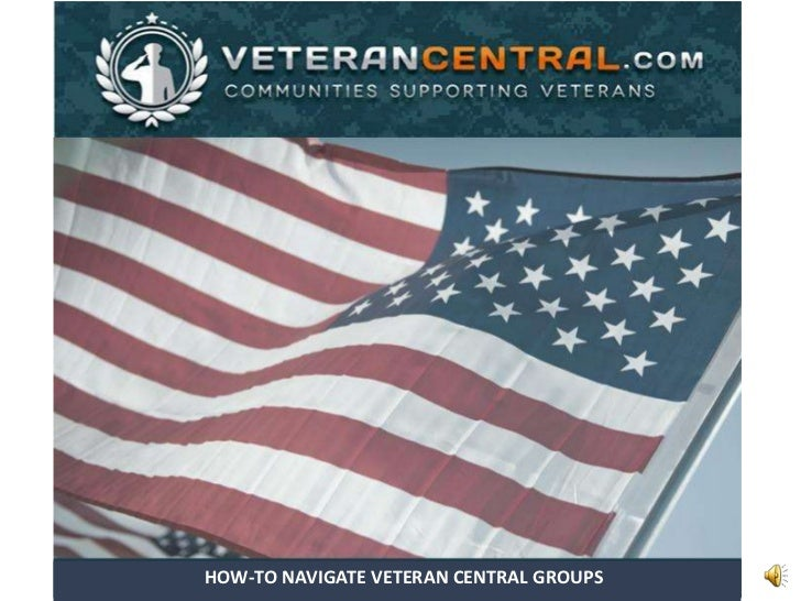 HOW-TO NAVIGATE VETERAN CENTRAL GROUPS