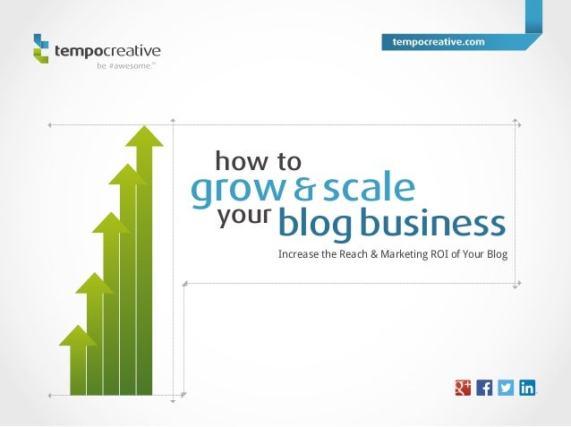 how to  grow & scale  your blog business Increase the Reach & Marketing ROI of Your Blog