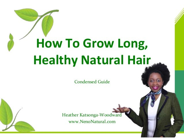 How To Grow Long, Healthy Natural Hair Condensed Guide  Heather Katsonga-Woodward www.NenoNatural.com