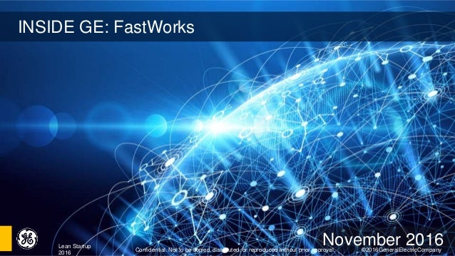INSIDE GE: FastWorks November 2016Confidential. Not to be copied, distributed, or reproduced without prior approval. ©2016...