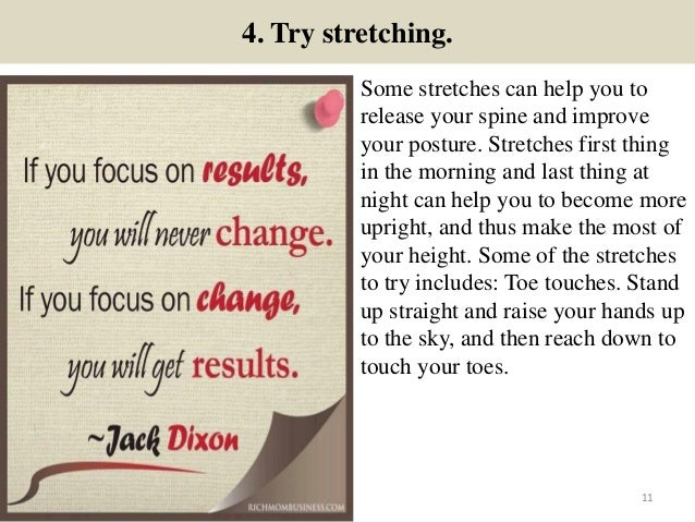4. Try stretching. Some stretches can help you to release your spine and improve your posture. Stretches first thing in th...