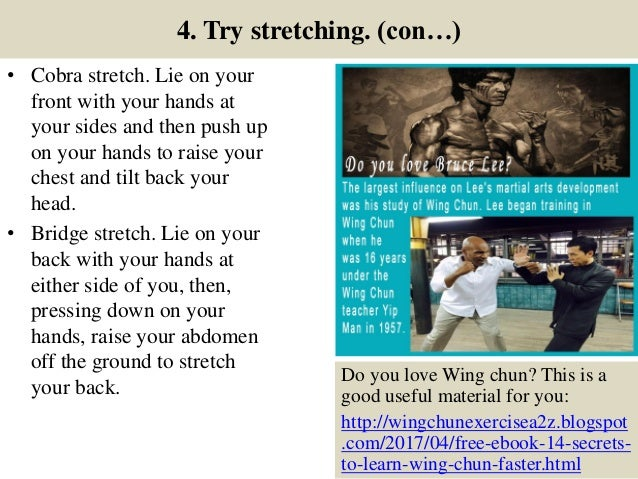 4. Try stretching. (con…) • Cobra stretch. Lie on your front with your hands at your sides and then push up on your hands ...