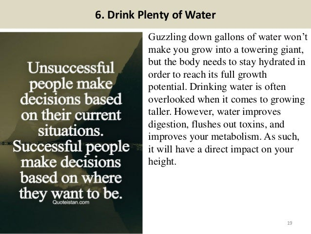 6. Drink Plenty of Water Guzzling down gallons of water won't make you grow into a towering giant, but the body needs to s...