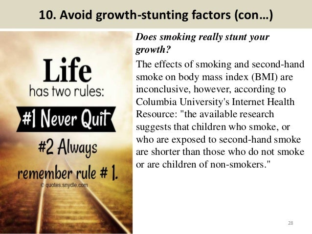 10. Avoid growth-stunting factors (con…) Does smoking really stunt your growth? The effects of smoking and second-hand smo...
