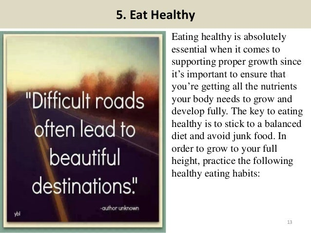 5. Eat Healthy Eating healthy is absolutely essential when it comes to supporting proper growth since it's important to en...