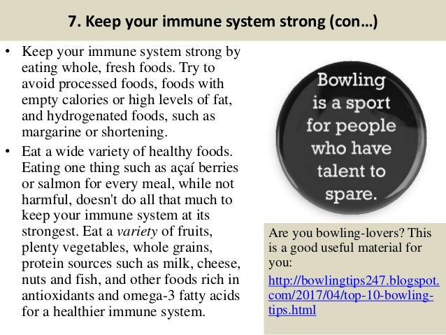 7. Keep your immune system strong (con…) • Keep your immune system strong by eating whole, fresh foods. Try to avoid proce...
