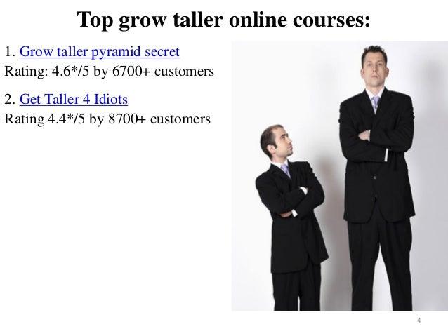Top grow taller online courses: 1. Grow taller pyramid secret Rating: 4.6*/5 by 6700+ customers 2. Get Taller 4 Idiots Rat...