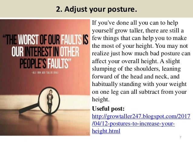 2. Adjust your posture. If you've done all you can to help yourself grow taller, there are still a few things that can hel...