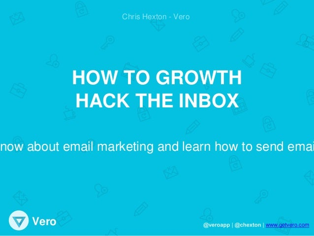 www.getvero.comVero Chris Hexton - Vero HOW TO GROWTH HACK THE INBOX now about email marketing and learn how to send emai