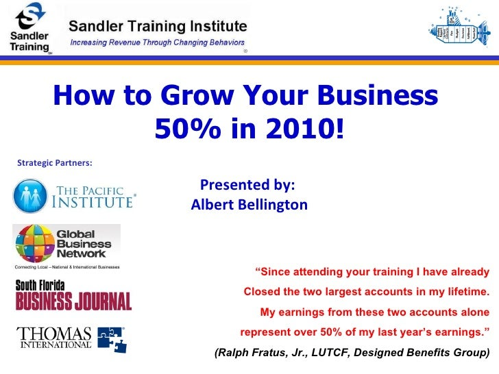 """How to Grow Your Business  50% in 2010! Presented by:  Albert Bellington """" Since attending your training I have already Cl..."""