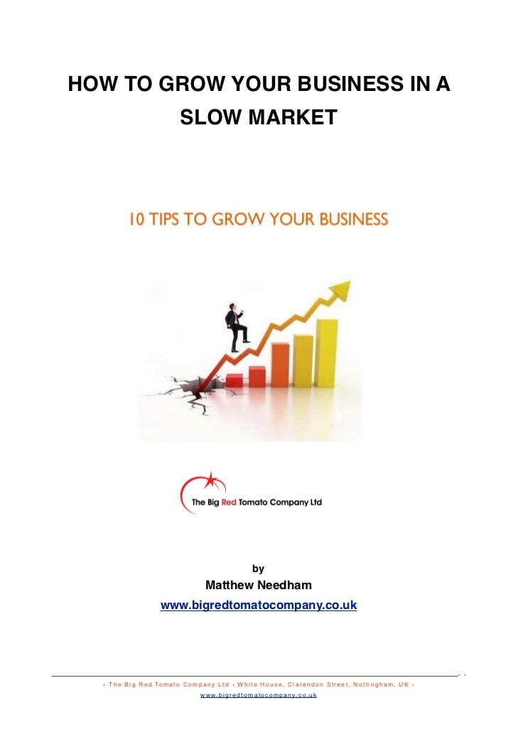 HOW TO GROW YOUR BUSINESS IN A                                   SLOW MARKET                                              ...