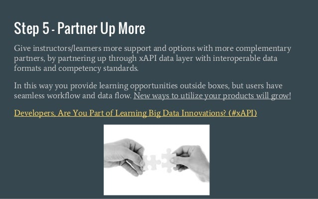 Step 5 - Partner Up More Give instructors/learners more support and options with more complementary partners, by partnerin...